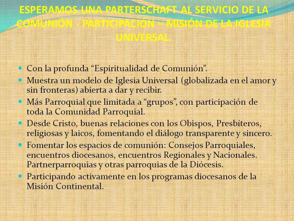 ESPERAMOS UNA PARTERSCHAFT AL SERVICIO DE LA COMUNIÓN - PARTICIPACIÓN – MISIÓN DE LA IGLESIA UNIVERSAL.