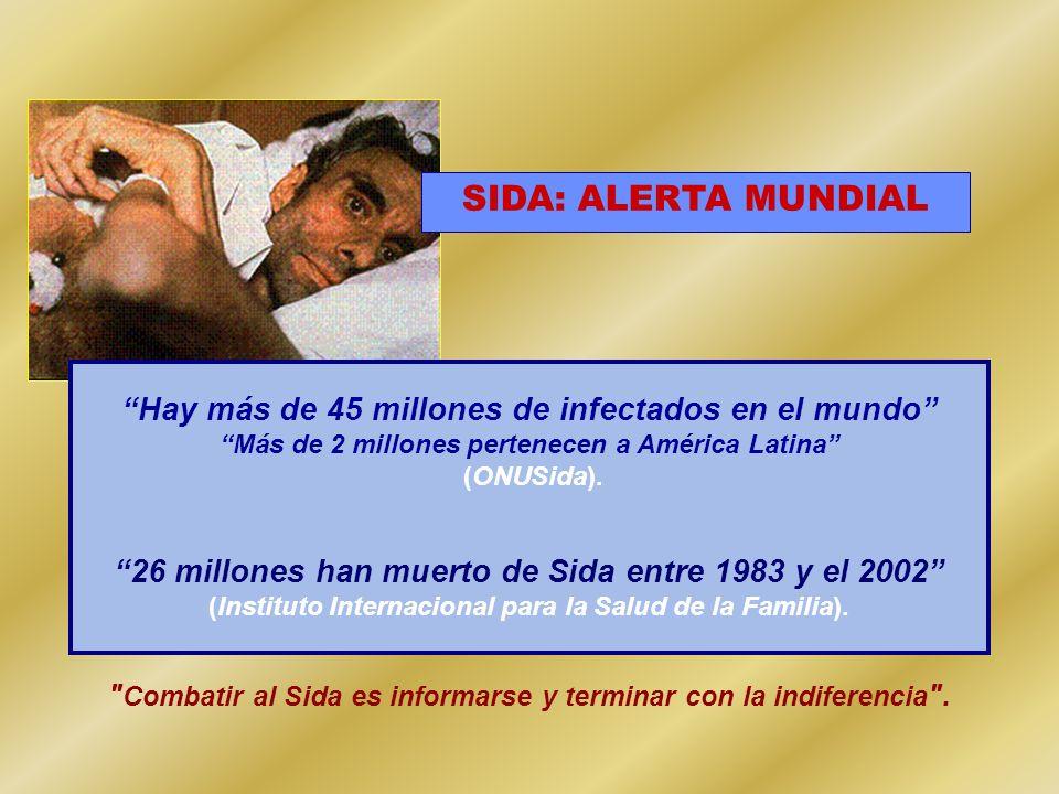 SIDA: ALERTA MUNDIAL Hay más de 45 millones de infectados en el mundo Más de 2 millones pertenecen a América Latina