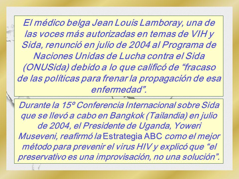 El médico belga Jean Louis Lamboray, una de las voces más autorizadas en temas de VIH y Sida, renunció en julio de 2004 al Programa de Naciones Unidas de Lucha contra el Sida (ONUSida) debido a lo que calificó de fracaso de las políticas para frenar la propagación de esa enfermedad .