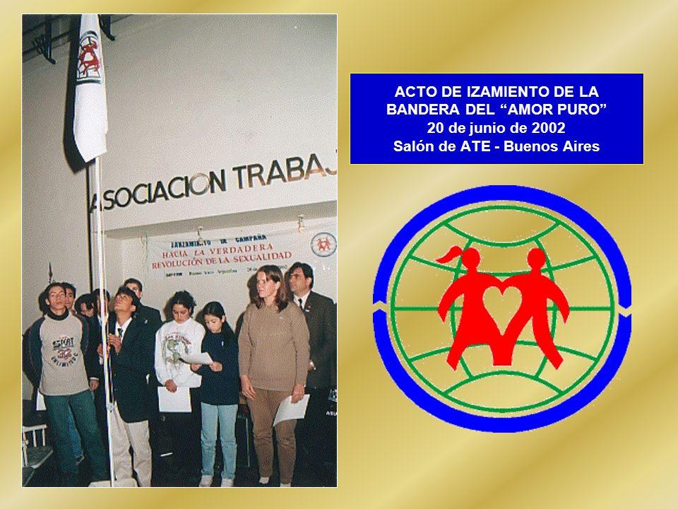 ACTO DE IZAMIENTO DE LA BANDERA DEL AMOR PURO 20 de junio de 2002 Salón de ATE - Buenos Aires