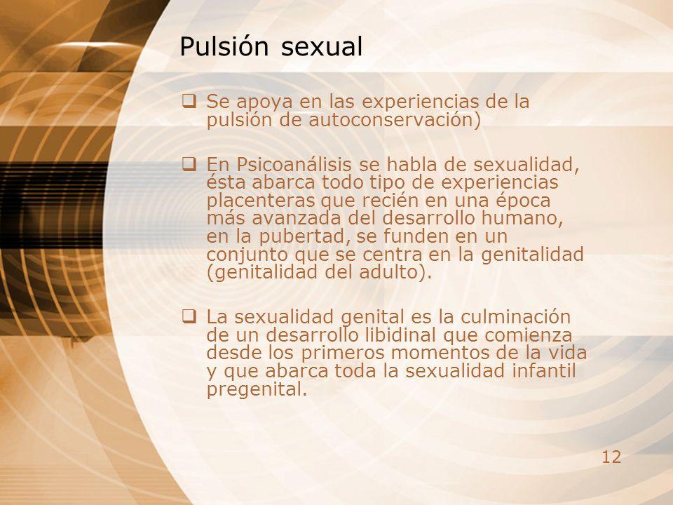 Pulsión sexual Se apoya en las experiencias de la pulsión de autoconservación)