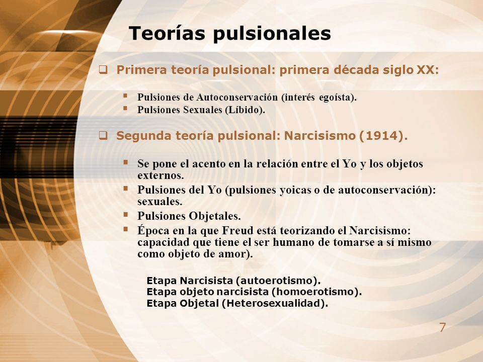 Teorías pulsionales Primera teoría pulsional: primera década siglo XX: Pulsiones de Autoconservación (interés egoísta).