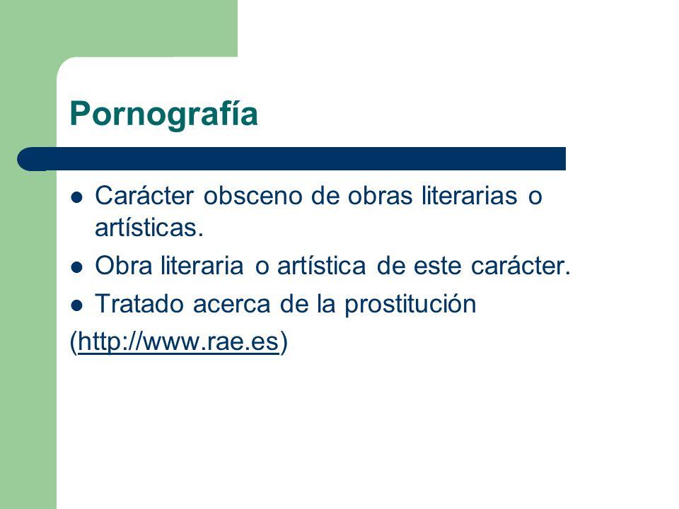 Pornografía Carácter obsceno de obras literarias o artísticas.