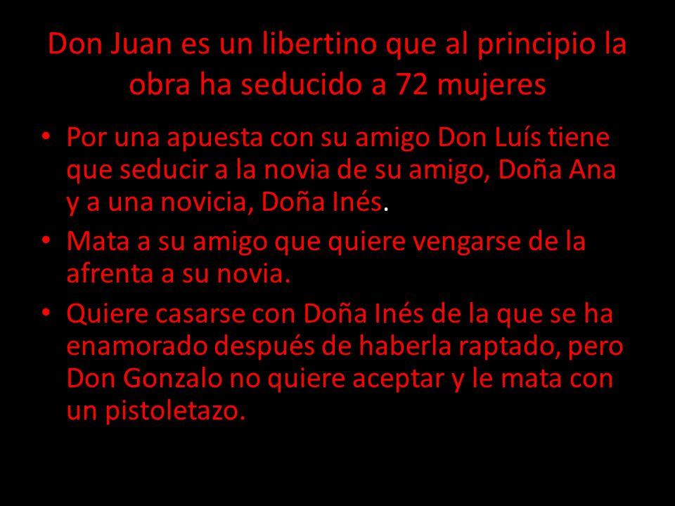 Don Juan es un libertino que al principio la obra ha seducido a 72 mujeres