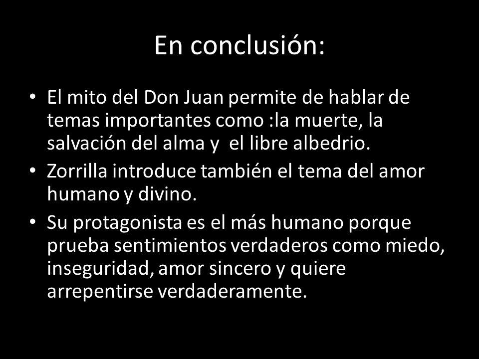En conclusión: El mito del Don Juan permite de hablar de temas importantes como :la muerte, la salvación del alma y el libre albedrio.
