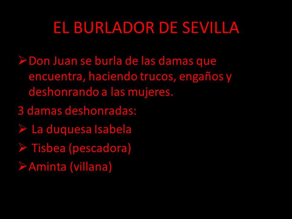 EL BURLADOR DE SEVILLA Don Juan se burla de las damas que encuentra, haciendo trucos, engaños y deshonrando a las mujeres.