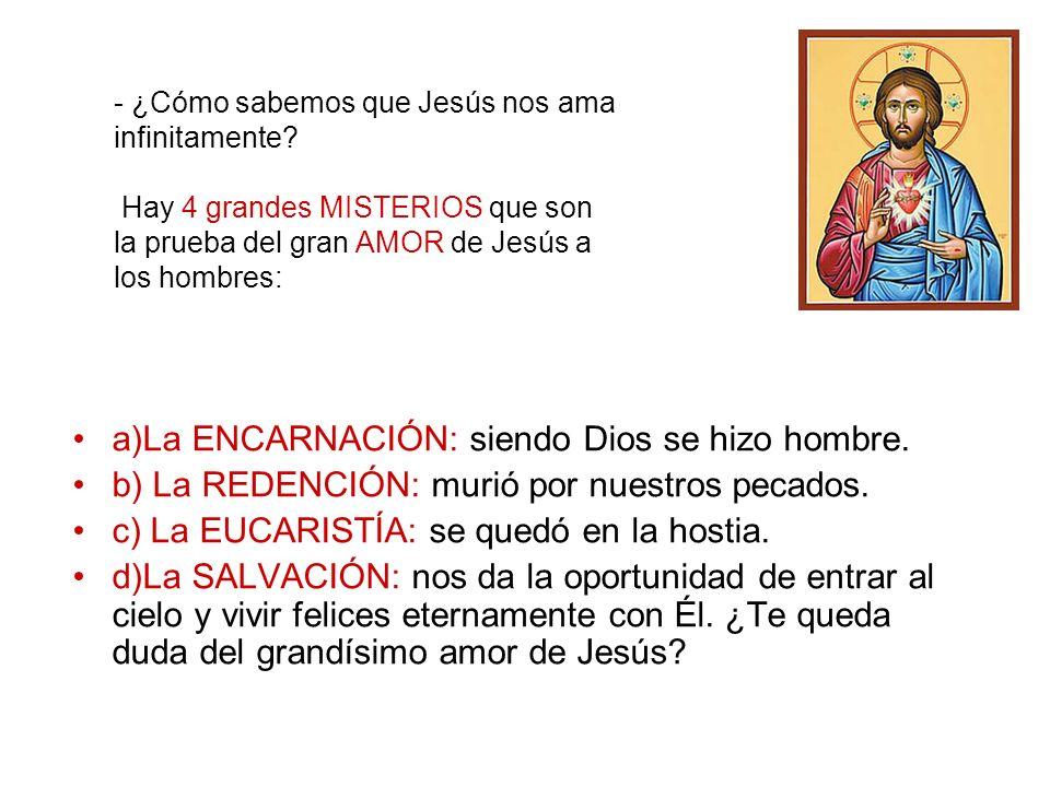 a)La ENCARNACIÓN: siendo Dios se hizo hombre.