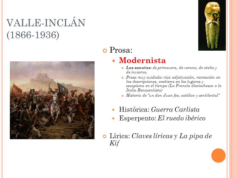 VALLE-INCLÁN (1866-1936) Prosa: Modernista Histórica: Guerra Carlista