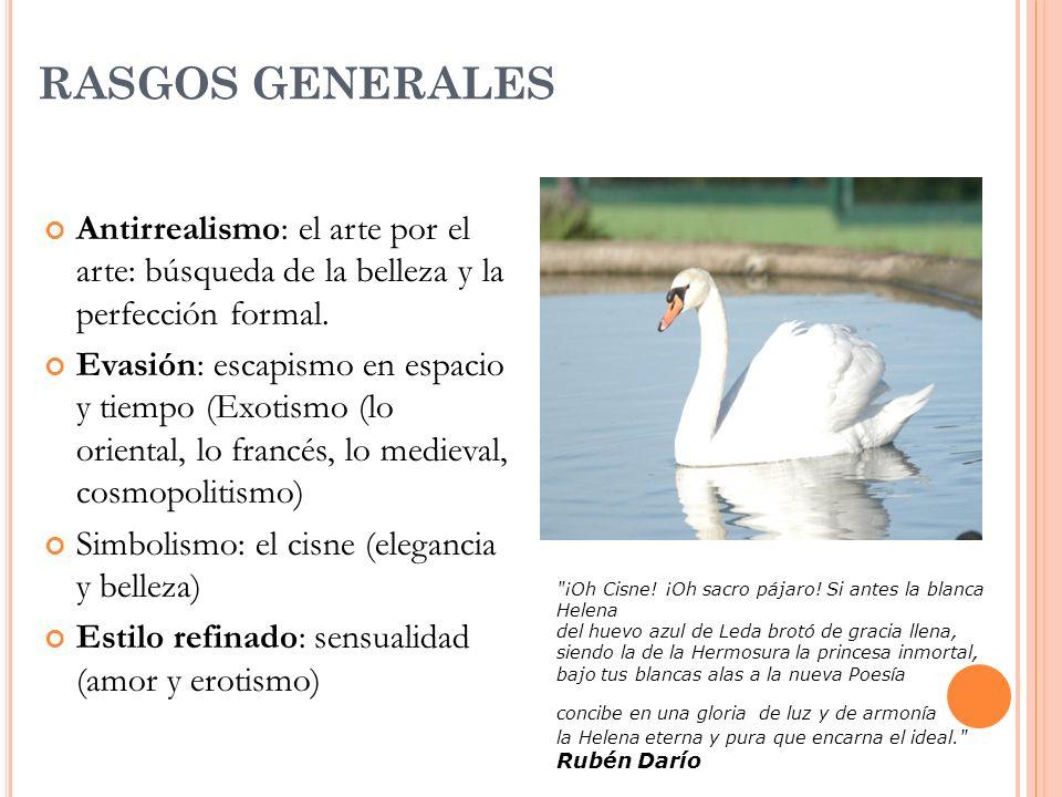 RASGOS GENERALES Antirrealismo: el arte por el arte: búsqueda de la belleza y la perfección formal.