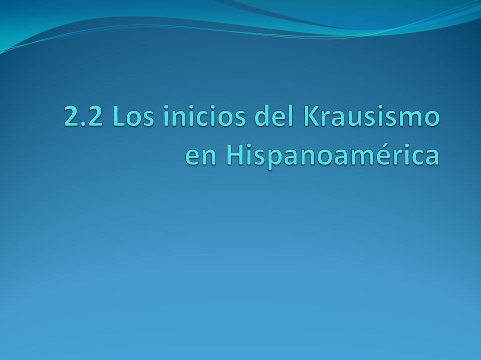 2.2 Los inicios del Krausismo en Hispanoamérica