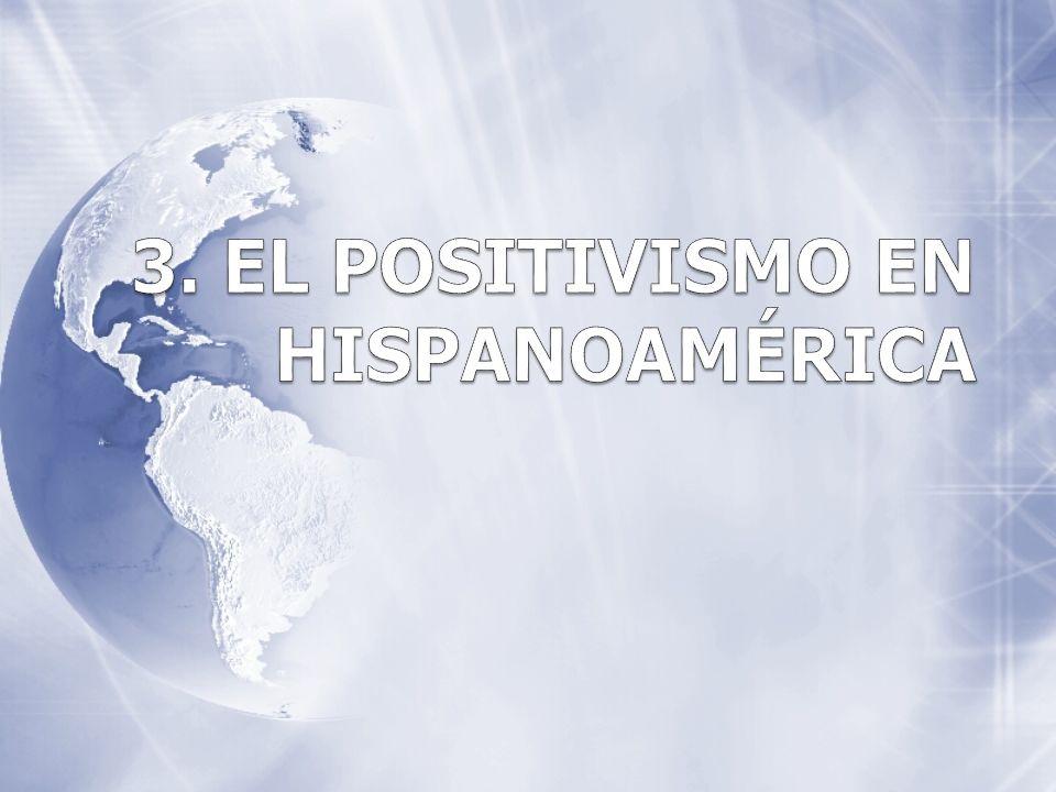 3. EL POSITIVISMO EN HISPANOAMÉRICA