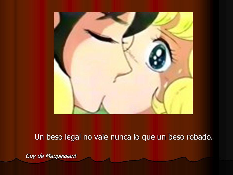 Un beso legal no vale nunca lo que un beso robado.