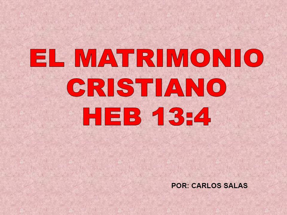 EL MATRIMONIO CRISTIANO HEB 13:4 POR: CARLOS SALAS