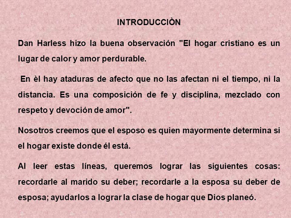 INTRODUCCIÒN Dan Harless hizo la buena observación El hogar cristiano es un lugar de calor y amor perdurable.