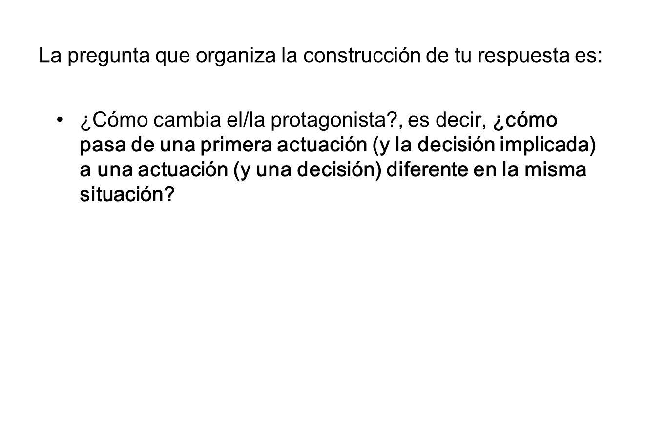 La pregunta que organiza la construcción de tu respuesta es: