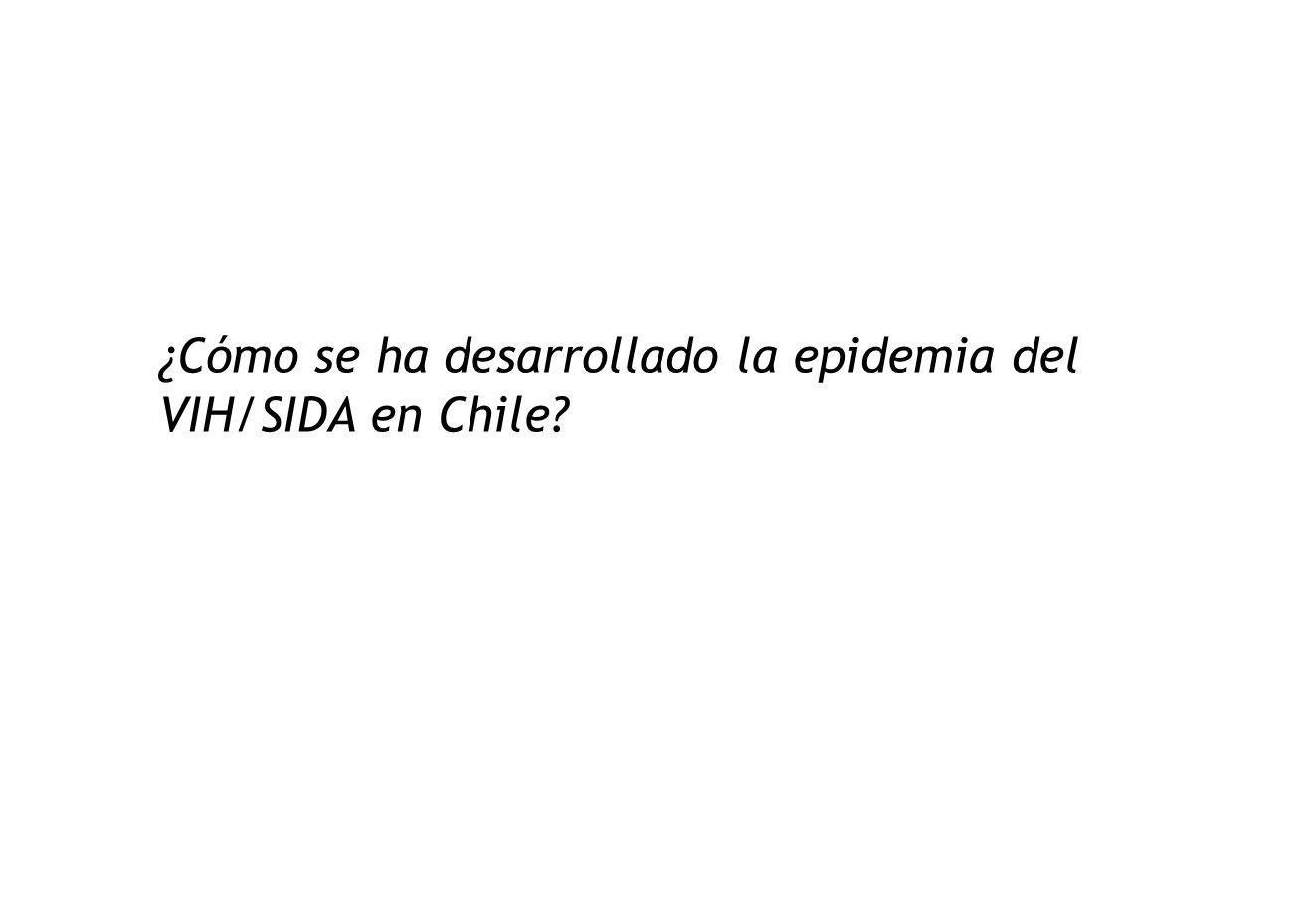¿Cómo se ha desarrollado la epidemia del VIH/SIDA en Chile