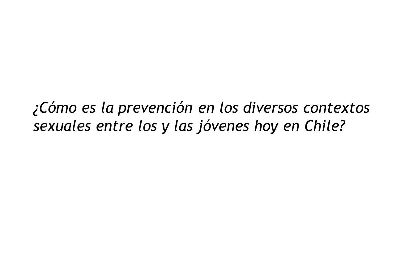 ¿Cómo es la prevención en los diversos contextos sexuales entre los y las jóvenes hoy en Chile