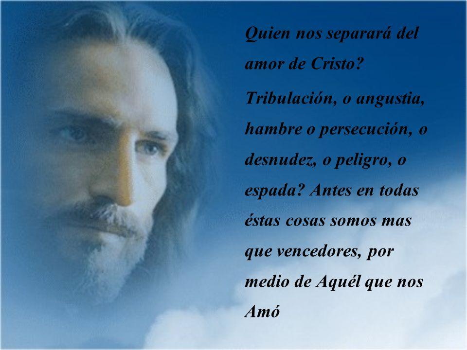 Quien nos separará del amor de Cristo
