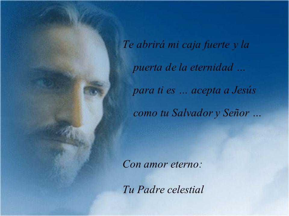 Te abrirá mi caja fuerte y la puerta de la eternidad … para ti es … acepta a Jesús como tu Salvador y Señor …