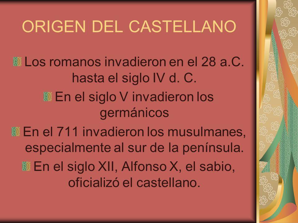 ORIGEN DEL CASTELLANO Los romanos invadieron en el 28 a.C. hasta el siglo IV d. C. En el siglo V invadieron los germánicos.