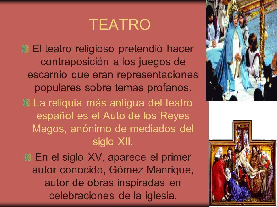 TEATRO El teatro religioso pretendió hacer contraposición a los juegos de escarnio que eran representaciones populares sobre temas profanos.