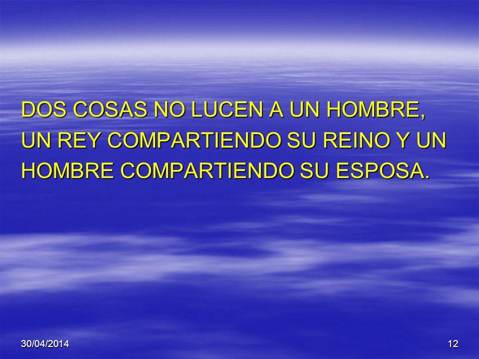 DOS COSAS NO LUCEN A UN HOMBRE, UN REY COMPARTIENDO SU REINO Y UN