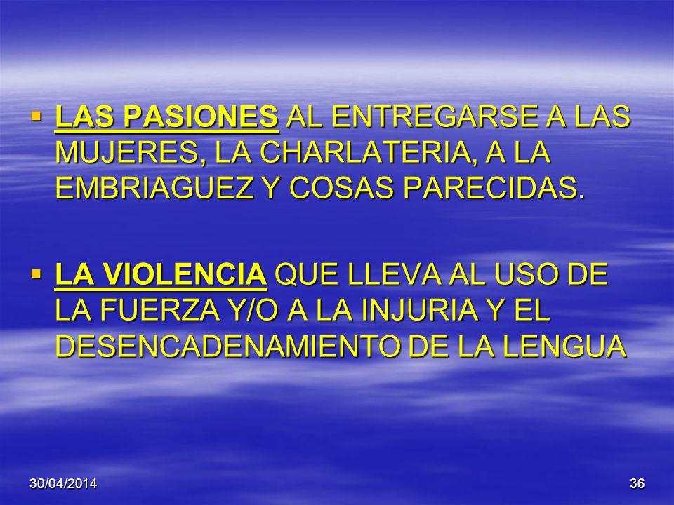 LAS PASIONES AL ENTREGARSE A LAS MUJERES, LA CHARLATERIA, A LA EMBRIAGUEZ Y COSAS PARECIDAS.