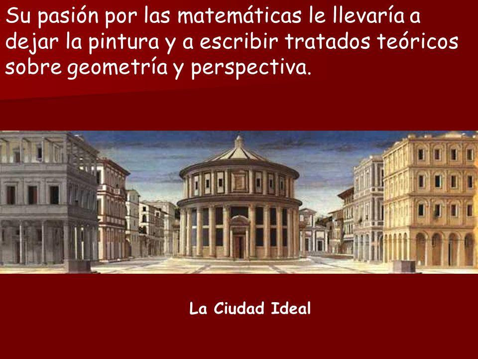 Su pasión por las matemáticas le llevaría a dejar la pintura y a escribir tratados teóricos sobre geometría y perspectiva.