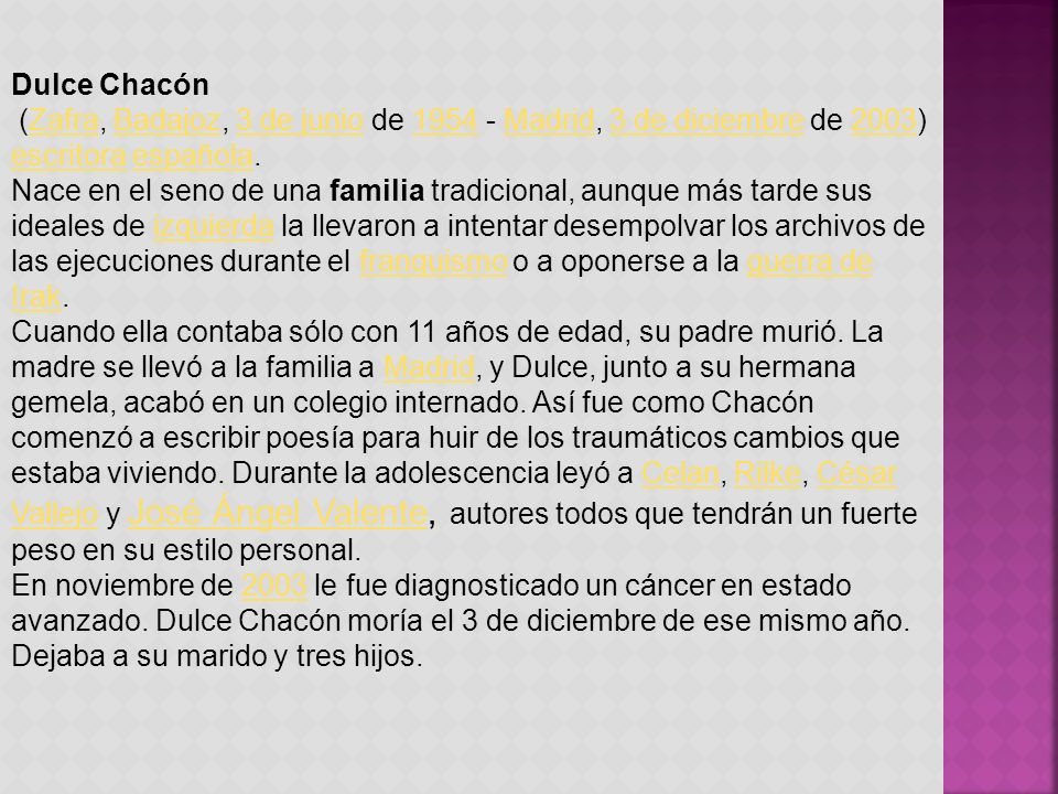 Dulce Chacón (Zafra, Badajoz, 3 de junio de 1954 - Madrid, 3 de diciembre de 2003) escritora española.