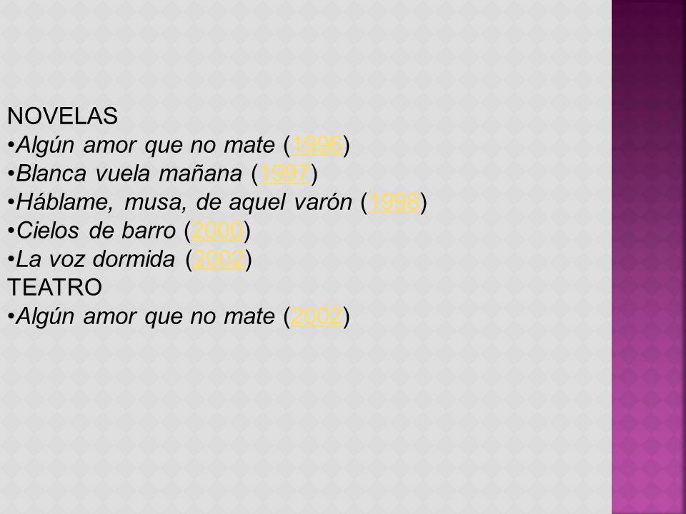 NOVELAS Algún amor que no mate (1996) Blanca vuela mañana (1997) Háblame, musa, de aquel varón (1998)
