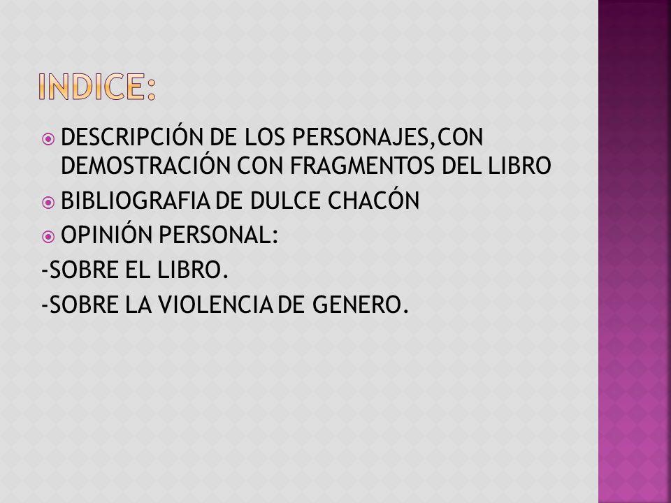 INDICE: DESCRIPCIÓN DE LOS PERSONAJES,CON DEMOSTRACIÓN CON FRAGMENTOS DEL LIBRO. BIBLIOGRAFIA DE DULCE CHACÓN.