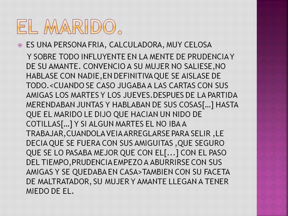 EL MARIDO. ES UNA PERSONA FRIA, CALCULADORA, MUY CELOSA