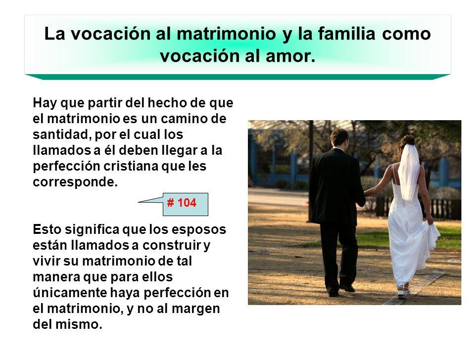 La vocación al matrimonio y la familia como vocación al amor.