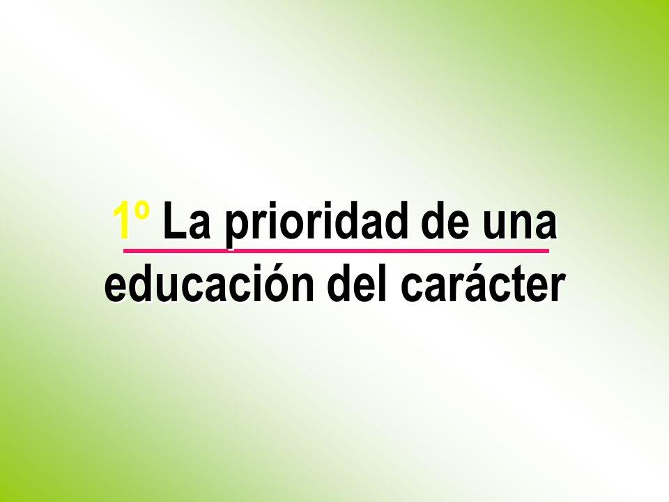 1º La prioridad de una educación del carácter