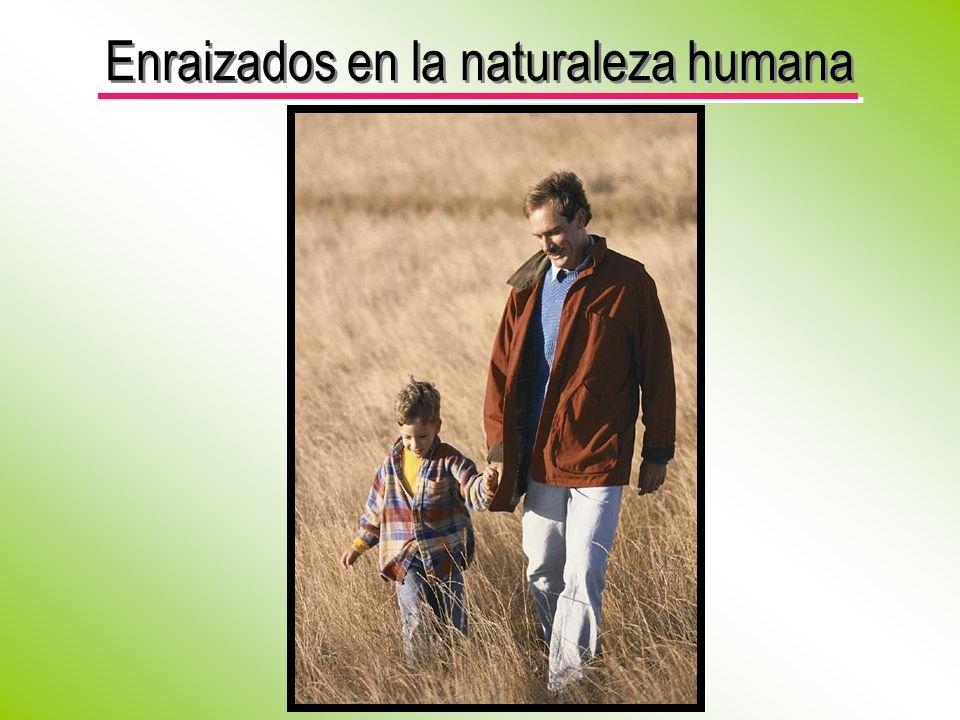 Enraizados en la naturaleza humana