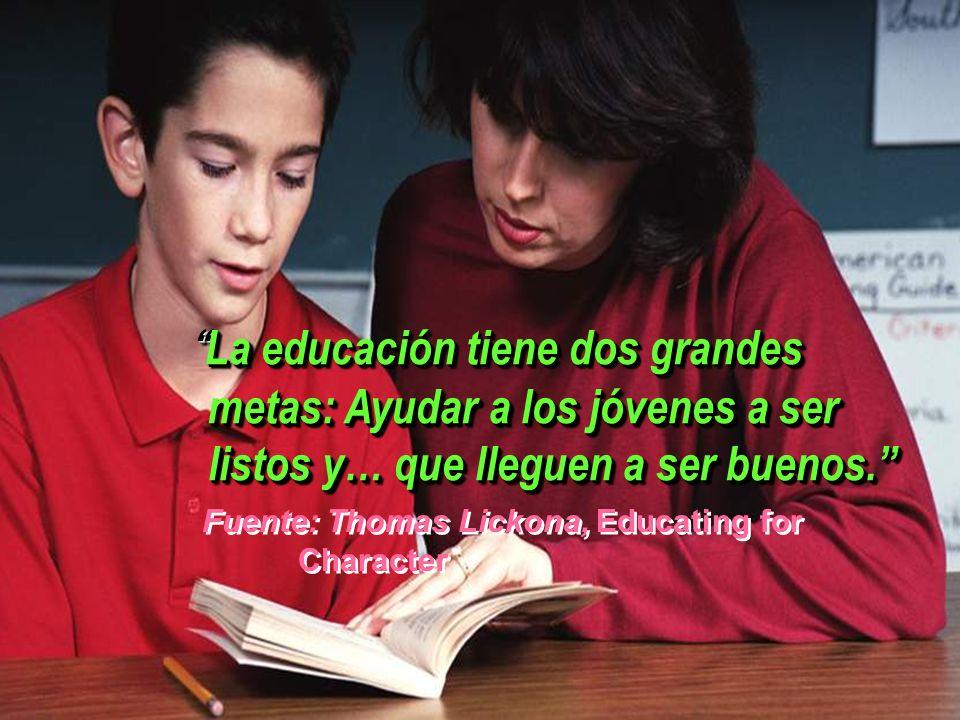 La educación tiene dos grandes metas: Ayudar a los jóvenes a ser listos y… que lleguen a ser buenos.