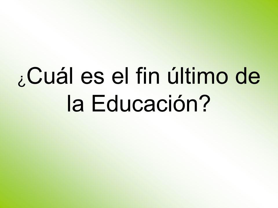 ¿Cuál es el fin último de la Educación