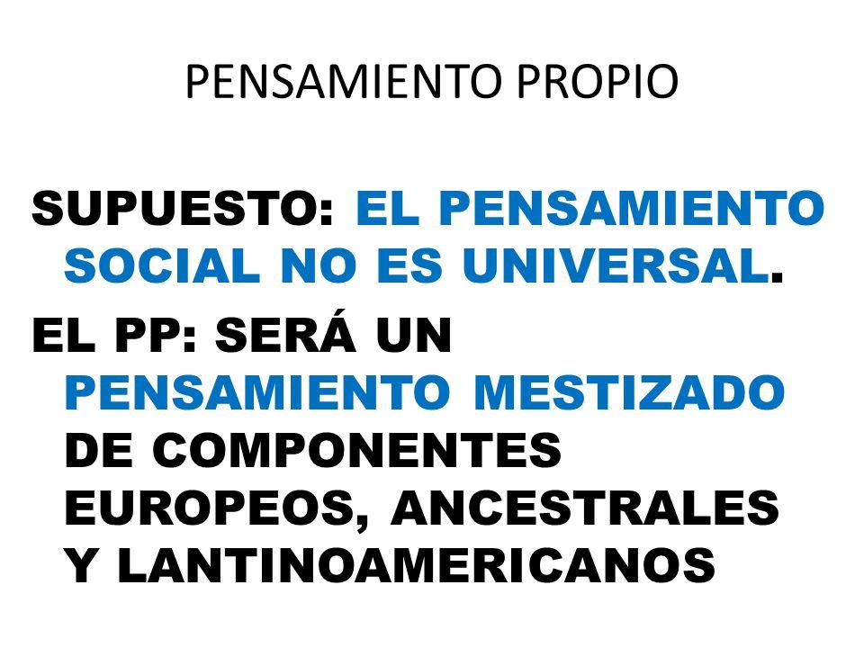 PENSAMIENTO PROPIO SUPUESTO: EL PENSAMIENTO SOCIAL NO ES UNIVERSAL.