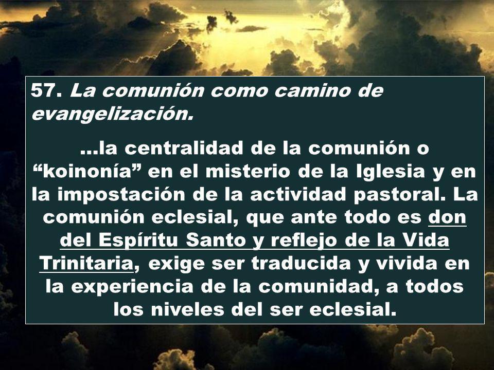 57. La comunión como camino de evangelización.