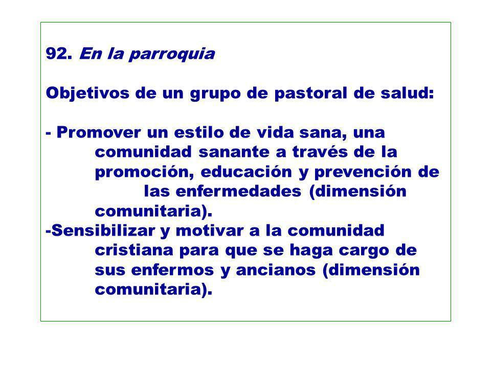 92. En la parroquia Objetivos de un grupo de pastoral de salud:
