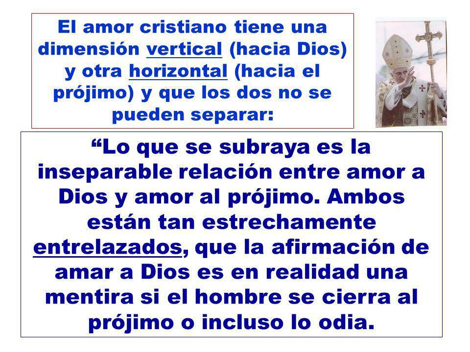 El amor cristiano tiene una dimensión vertical (hacia Dios) y otra horizontal (hacia el prójimo) y que los dos no se pueden separar: