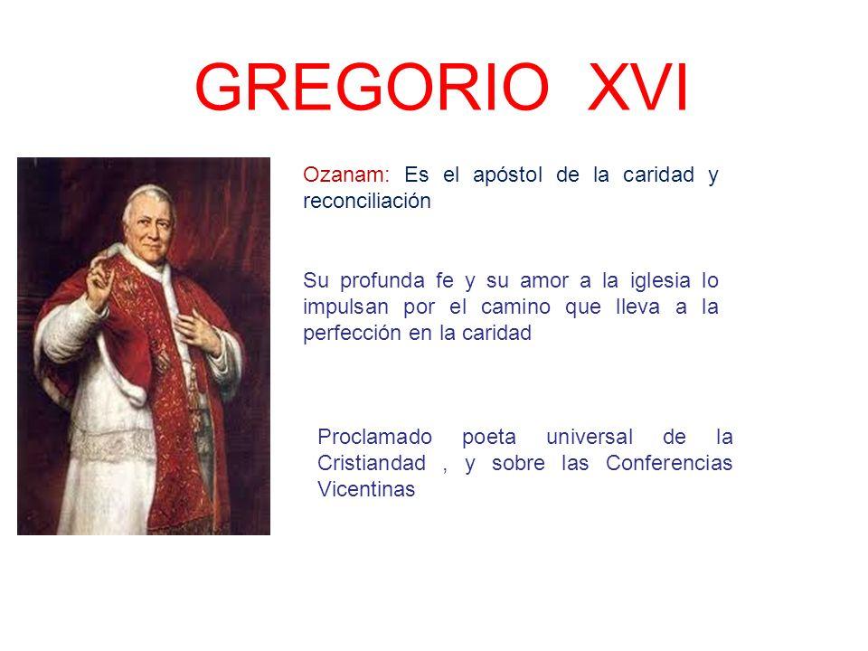 GREGORIO XVI Ozanam: Es el apóstol de la caridad y reconciliación
