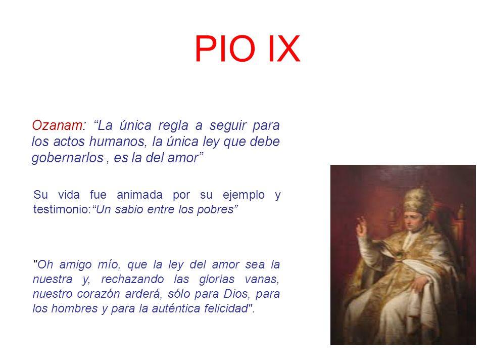 PIO IX Ozanam: La única regla a seguir para los actos humanos, la única ley que debe gobernarlos , es la del amor