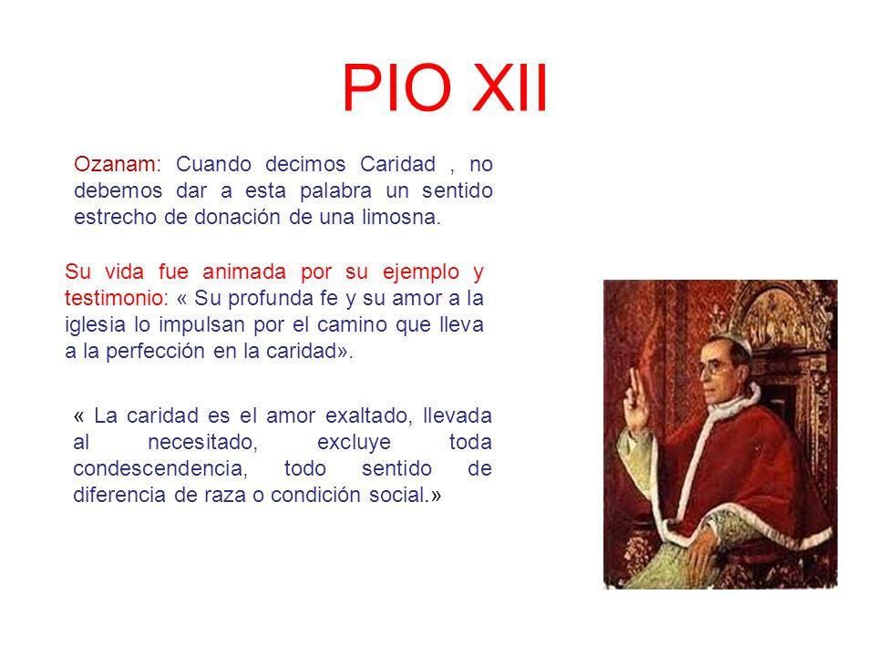 PIO XII Ozanam: Cuando decimos Caridad , no debemos dar a esta palabra un sentido estrecho de donación de una limosna.