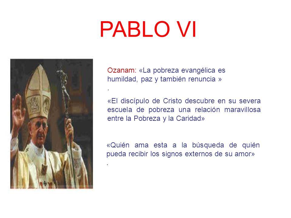 PABLO VI Ozanam: «La pobreza evangélica es humildad, paz y también renuncia » .