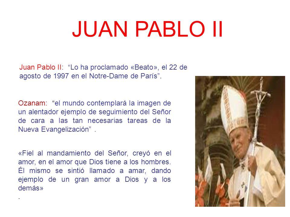 JUAN PABLO II Juan Pablo II: Lo ha proclamado «Beato», el 22 de agosto de 1997 en el Notre-Dame de París .