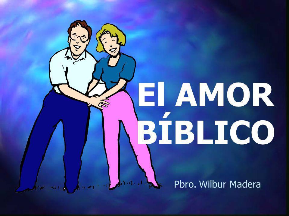 El AMOR BÍBLICO Pbro. Wilbur Madera
