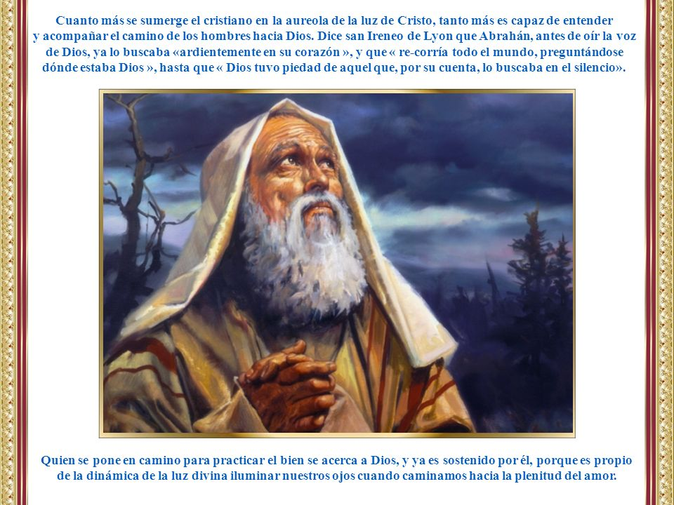 Cuanto más se sumerge el cristiano en la aureola de la luz de Cristo, tanto más es capaz de entender