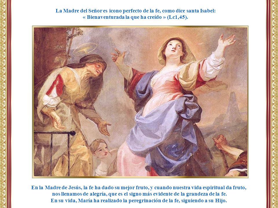 La Madre del Señor es icono perfecto de la fe, como dice santa Isabel: