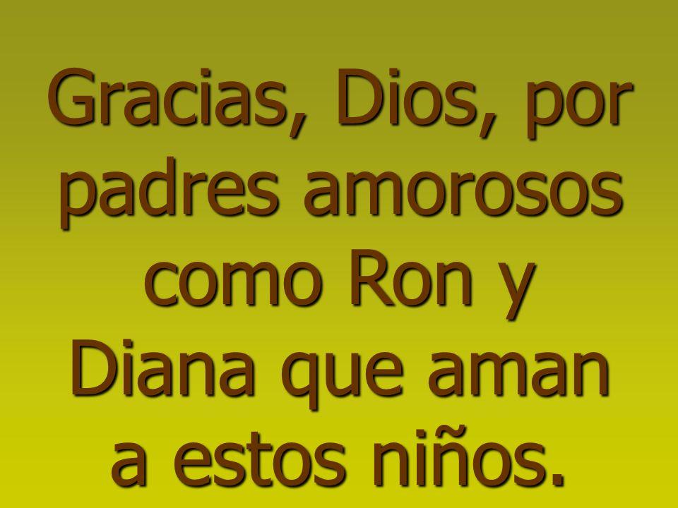 Gracias, Dios, por padres amorosos como Ron y Diana que aman a estos niños.